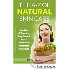 The A-Z of Natural Skin Care: Take Care Of Your Skin Using Natural, Herbal, Chemical-Free Homemade Treatments (English Edition)