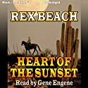 Heart of the Sunset Audiobook by Rex Beach Narrated by Gene Engene