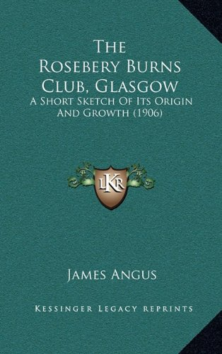 The Rosebery Burns Club, Glasgow: A Short Sketch of Its Origin and Growth (1906)