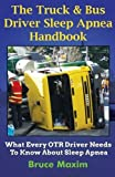 img - for The Truck & Bus Driver Sleep Apnea Handbook: What Every OTR Driver Needs to Know About Sleep Apnea by Mr Bruce Maxim (2013-06-26) book / textbook / text book