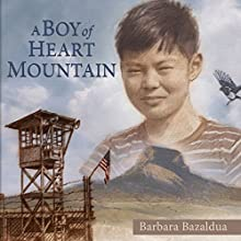 A Boy of Heart Mountain: Based on and Inspired by the Experiences of Shigeru Yabu (       UNABRIDGED) by Barbara Bazaldua Narrated by Ova Saopeng