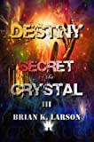 img - for Secret of the Crystal III - Destiny (Time Travel Adventure) book / textbook / text book