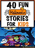 40 Fun Halloween Stories for Kids (Perfect for Bedtime & Young Readers-Huge Children's Story Book Collection) (+FREE Halloween Games & Extras Included)