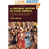 A Cultural History of Latin America: Literature, Music and the Visual Arts in the 19th and 20th Centuries (Cambridge...