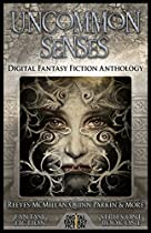 Uncommon Senses: Digital Fantasy Fiction Anthology (digital Fantasy Fiction Series One Book 1)