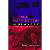 George Washington and Slavery: A Documentary Portrayal ~ Fritz Hirschfeld