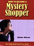 How to Become a Mystery Shopper: The Only Book You'll Ever Need