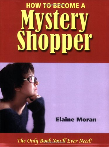 Image for How to Become a Mystery Shopper: The Only Book You'll Ever Need