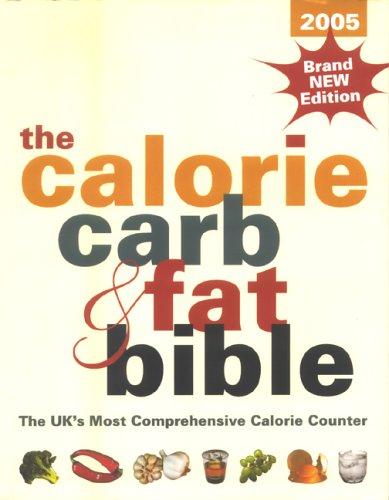 Calorie, Carb & Fat Bible: Uk's Most Comprehensive Calorie Counter