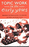 Topic work in the early years :  organising the curriculum for 4- to 8-year-olds /