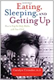 Eating, Sleeping, and Getting Up: How to Stop the Daily Battles with Your Child
