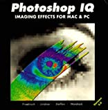 Photoshop Iq: Imaging Effects For Mac And Pc (1883403251) by Dieter K. Froebisch