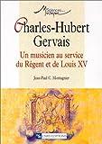echange, troc Jean-Paul C. Montagnier - Charles-Hubert Gervais : Un musicien au service du Régent et de Louis XV