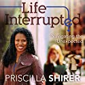 Life Interrupted: Navigating the Unexpected (       UNABRIDGED) by Priscilla Shirer Narrated by Robin Ray Eller
