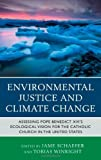 img - for Environmental Justice and Climate Change: Assessing Pope Benedict XVI's Ecological Vision for the Catholic Church in the United States book / textbook / text book