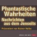 Phantastische Wahrheiten Hörbuch von Rainer Holbe Gesprochen von: Rainer Holbe
