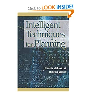 Intelligent techniques for planning Dimitris Vrakas, Ioannis Vlahavas