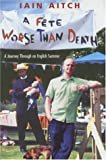 Iain Aitch A Fete Worse Than Death: A Journey Through an English Summer