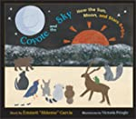 Coyote and the Sky: How the Sun, Moon...