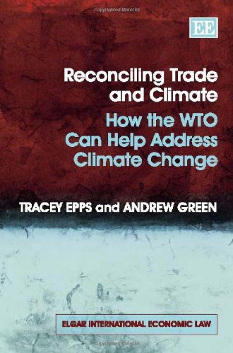 Reconciling Trade and Climate: How the WTO Can Help Address Climate Change (Elgar International Economic Law)