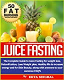img - for Juice Fasting- The Complete Guide to Juice Fasting for Weight Loss, Detoxification, Lose Weight Plan, Healthy Life to Increase Energy and for Skin Beauty along with Answers to your common FAQ's! book / textbook / text book