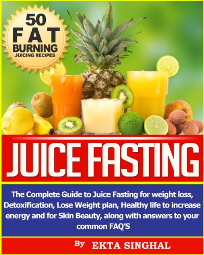 Juice Fasting- The Complete Guide to Juice Fasting for Weight Loss, Detoxification, Lose Weight Plan, Healthy Life to Increase Energy and for Skin Beauty along with Answers to your common FAQ's! (3 Day Cleansing Juice compare prices)