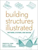 Building Structures Illustrated: Patterns, Systems, and Design - 0470187859