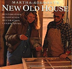 Martha Stewart's New Old House: Restoration, Renovation, Decoration, Landscaping