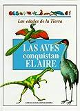 img - for Las Aves Conquistan El Aire (Edades De La Tierra.) (Spanish Edition) book / textbook / text book