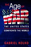 The Age of War: The United States Confronts the World (1588264394) by Kolko, Gabriel