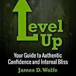 Level Up: Your Guide to Authentic Confidence and Internal Bliss | Jim Wolfe