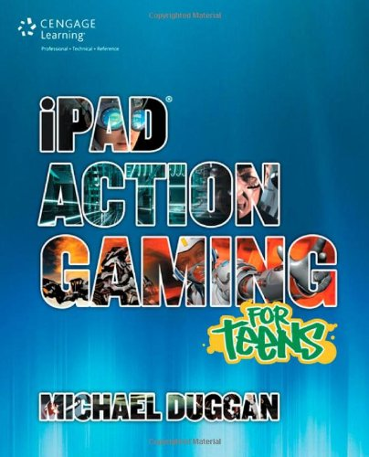 Ipad Action Gaming For Teens (For Teens (Course Technology))