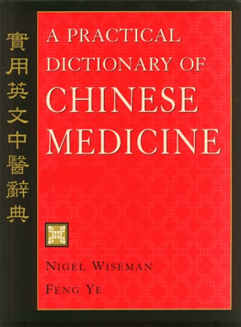 A Practical Dictionary of Chinese Medicine