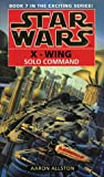 Star Wars: Solo Command (Star Wars: X-Wing) (0553506056) by Allston, Aaron