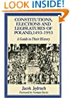 Constitutions, Elections, and Legislatures of Poland, 1493-1993: A Guide to Their History (Etudes Presentees a La Commission Internationale Pour L'histoire Des Assemblees D'etats, 76.)
