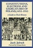 Constitutions, Elections, and Legislatures of Poland, 1493-1993: A Guide to Their History (Etudes Presentees a La Commission Internationale Pour L'histoire Des Assemblees D'etats, 76 )