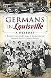 img - for Germans in Louisville: (American Heritage) book / textbook / text book
