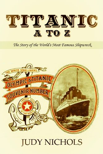Titanic A to Z, The Story of the World's Most Famous Shipwreck