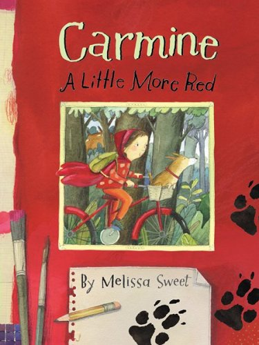 Carmine: A Little More Red (New York Times Best Illustrated Books (Awards)), MELISSA SWEET