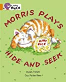 Morris Plays Hide and Seek: Band 06/Orange (Collins Big Cat) (0007185995) by French, Vivian
