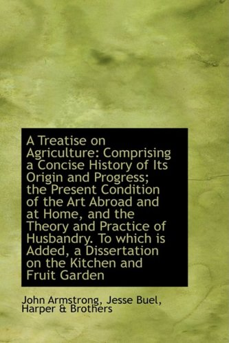 A Treatise on Agriculture: Comprising a Concise History of Its Origin and Progress; the Present Cond