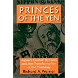 Princes of the Yen: Japan's Central Bankers and the Transformation of the Economyby Richard Werner
