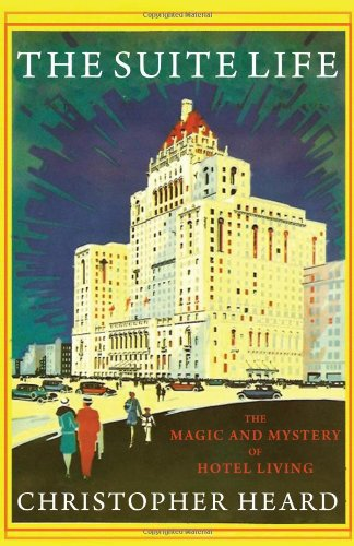 The Suite Life: The Magic and Mystery of Hotel Living