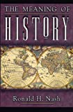 The Meaning of History (0805414002) by Nash, Ronald H.
