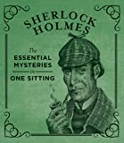 Sherlock Holmes: The Essential Mysteries in One Sitting (In One Sitting/Miniature Edtn)