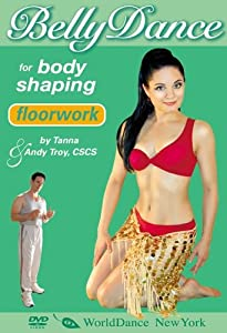 Floorwork: Bellydance for Body Sculpting, with Tanna Valentine - Belly dance fitness, Belly dance workout classes
