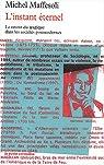 L'instant éternel : Le retour du tragique dans les sociétés postmodernes par Maffesoli