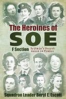 Heroines of SOE: F Section, Britain's Secret Women in France