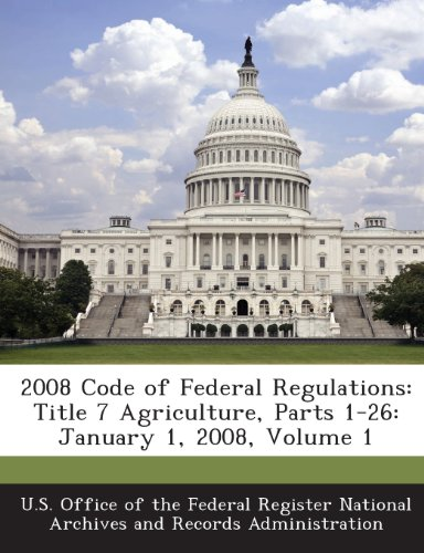 2008 Code of Federal Regulations: Title 7 Agriculture, Parts 1-26: January 1, 2008, Volume 1