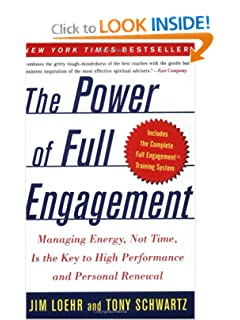 The Power of Full Engagement: Managing Energy, Not Time, Is the Key to High Performance and Personal Renewal [Paperback] — by Jim Loehr  & Tony Schwartz